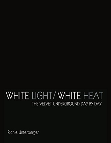 White Light/White Heat: The Velvet Underground Day-By-Day (Revised & Expanded Ebook Edition) (English Edition)