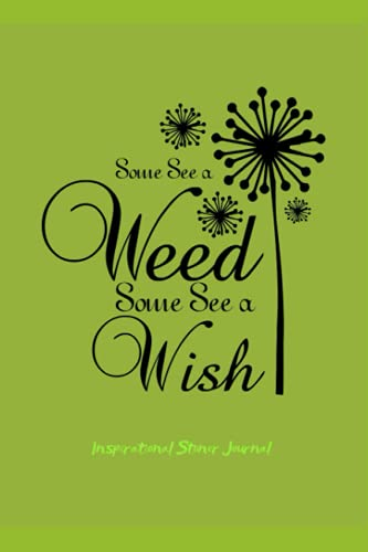 Some See a Weed Some See a Wish: For herb smokers. With deep STONER quotes and GANJA backgrouds - Inspirational Guided Journal N