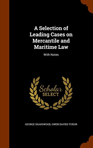 A Selection of Leading Cases on Mercantile and Maritime Law: With Notes
