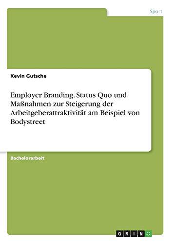 Employer Branding. Status Quo und Maßnahmen zur Steigerung der Arbeitgeberattraktivität am Beispiel von Bodystreet