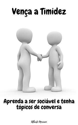 Vença a Timidez: Aprenda a ser sociável e tenha tópicos de conversa (Portuguese Edition)