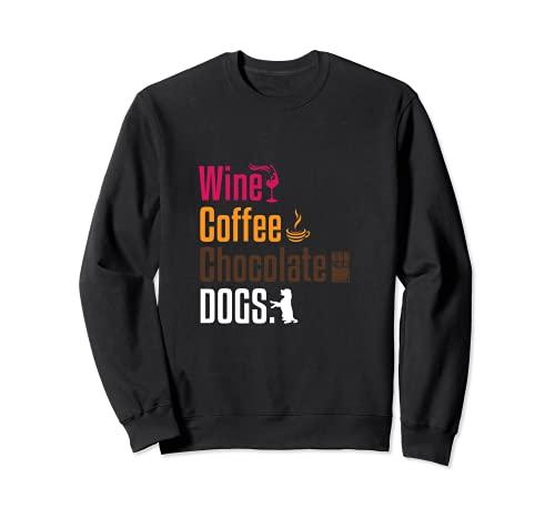 Divertido vino café chocolate perros amante diciendo regalo hombres mujeres Sudadera