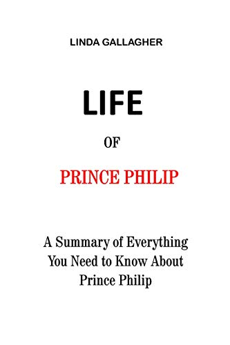 Life of Prince Philip: A Summary of Everything You Need to Know About Prince Philip (English Edition)