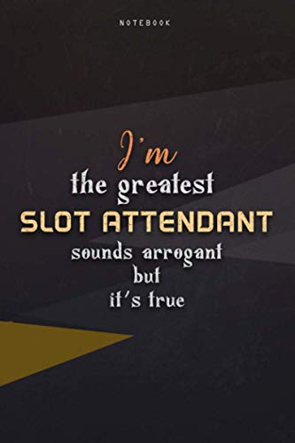 Lined Notebook Journal I'm The Greatest Slot Attendant Sounds Arrogant But It's...