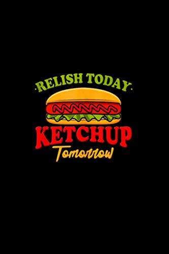 Relish Today Ketchup Tomorrow Giant Hot Dog Lover / College Ruled Notebook 6x9 inch