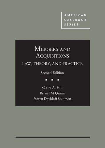 Compare Textbook Prices for Mergers and Acquisitions: Law, Theory, and Practice American Casebook Series 2 Edition ISBN 9781642425802 by Hill, Claire,Quinn, Brian,Davidoff Solomon, Steven