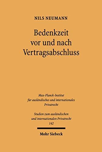 Bedenkzeit vor und nach Vertragsabschluss: Verbraucherschutz durch Widerrufsrechte und verwandte Instrumente im deutschen und im französischen Recht (Studien ... und internationalen Privatrecht 142)