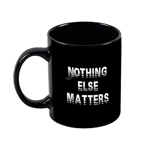 N\A Taza de café de cerámica Nothing Else Matters Novedad Taza de té de café Vacaciones Regalos de cumpleaños, 11 oz