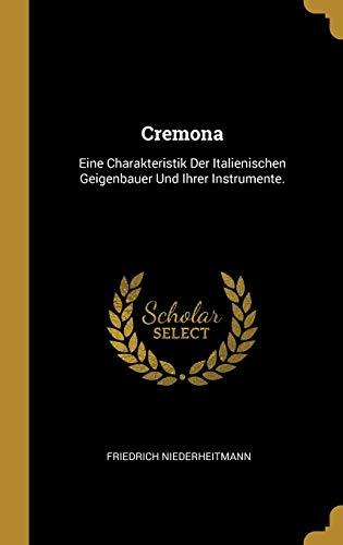 GER-CREMONA: Eine Charakteristik Der Italienischen Geigenbauer Und Ihrer Instrumente.