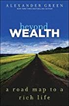 Green, Alexander) Beyond Wealth: The Road Map to a Rich Life