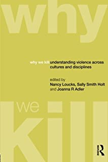 Why We Kill: Understanding Violence Across Cultures and Disciplines