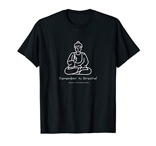 Buddha T Shirt Meditation - Remember to Breathe! Sayings