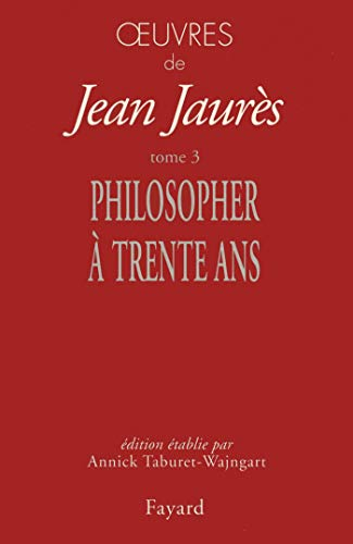 Oeuvres, tome 3 : Philosopher à 30 ans