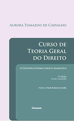 Curso de Teoria Geral do Direito: o Constructivismo Lógico-semântico
