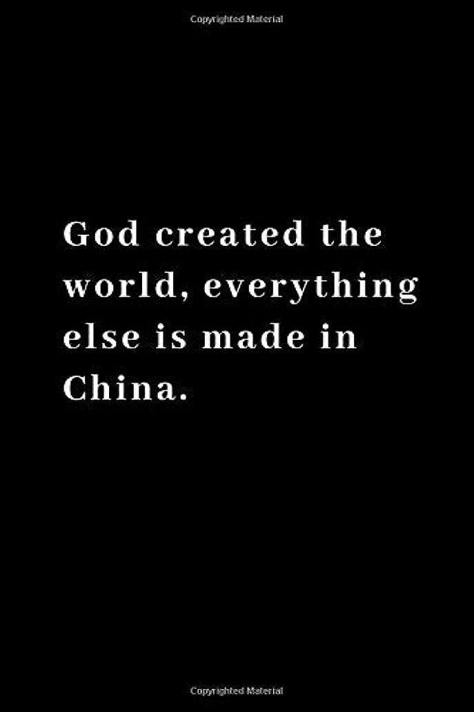 義務づける表面グリーンランドGod created the world, everything else is made in China.: Funny Notebook, Journal, Diary, Joke, Office 110 pages 6