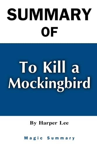 Summary Of To Kill a Mockingbird: By Harper Lee Magic Summary