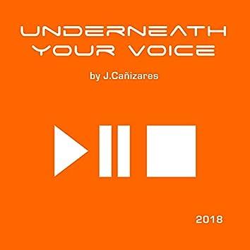 Underneath your voice