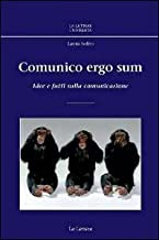 Scaricare Libri Comunico ergo sum. Idee e fatti sulla comunicazione PDF