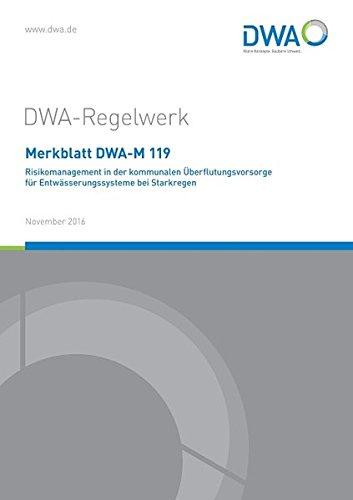 Merkblatt DWA-M 119 Risikomanagement in der kommunalen Überflutungsvorsorge für Entwässerungssysteme bei Starkregen (DWA-Regelwerk)