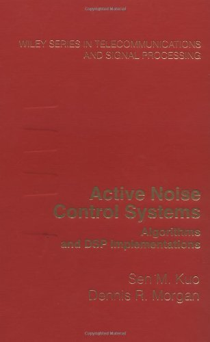 Active Noise Control Systems: Algorithms and DSP Implementations (Wiley Series in Telecommunications and Signal Processing Book 31) (English Edition)
