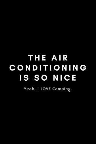 The Air Conditioning Is So Nice. Yea I Love Camping: Funny Glamping Notebook Gift Idea For Glamorous, Luxury, Boutique Camping - 120 Pages (6' x 9') Hilarious Gag Present