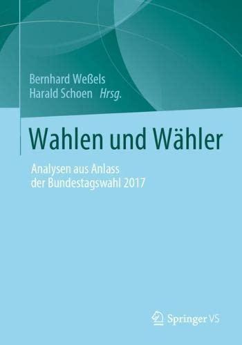Wahlen und Wähler: Analysen aus Anlass der Bundestagswahl 2017