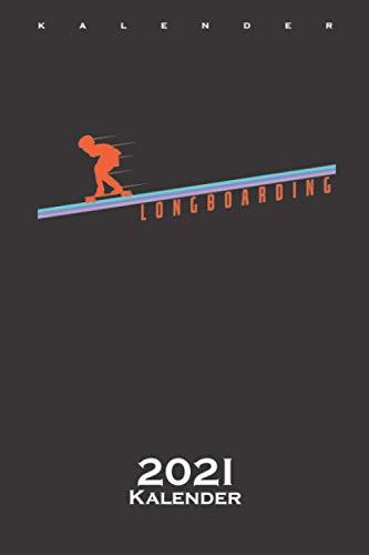 Longboard Skateboard fahren Kalender 2021: Jahreskalender für Freunde des gemütlichen Skatens