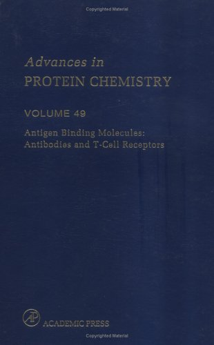 Antigen Binding Molecules: Antibodies and T-Cell Receptors (Volume 49) (Advances in Protein Chemistry (Volume 49))