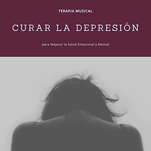 Curar la Depresión: Terapia Musical para Mejorar la Salud Emocional y Mental