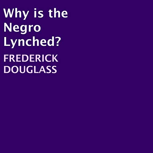 Why Is the Negro Lynched? audiobook cover art