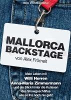Mallorca Backstage: Mein Leben mit Willi Herren u. Anna-Maria Zimmermann und ein Blick hinter die Kulissen des Showgeschäftes wie es ihn noch nie gab!