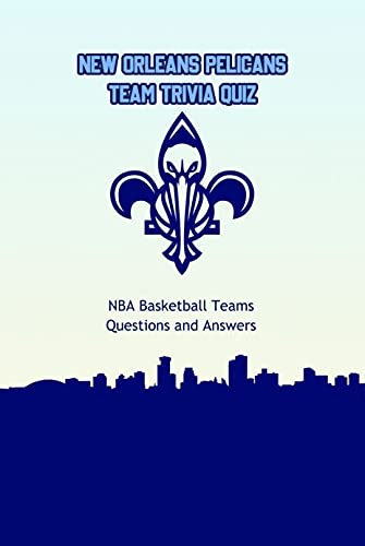New Orleans Pelicans Team Trivia Quiz: NBA Basketball Teams Questions and Answers: Questions for Fan of New Orleans Pelicans Team (English Edition)