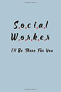 Social Worker I'll Be There For You: Welfare And Social Workers Office Gift 6x9 100 Page Journal