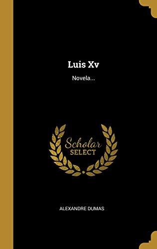 Luis Xv: Novela...