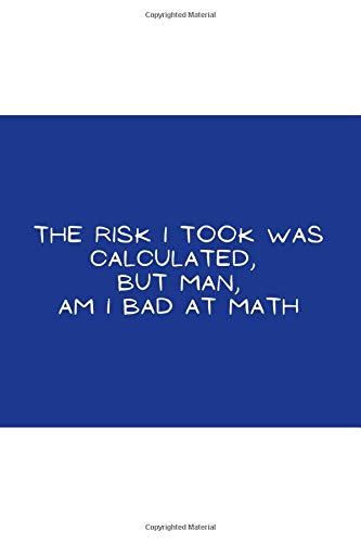 The risk I took was calculated, but man, am I bad at maths Funny/Gag Gifts to cheer you up: Composition Notebook/Diary/Journal - Gift to celebrate ... smile going through anxiety or depression
