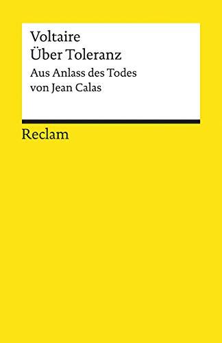 Über Toleranz: Aus Anlass des Todes von Jean Calas (Reclams Universal-Bibliothek)