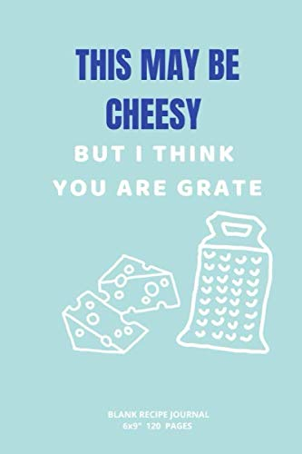 BUT I THINK  YOU ARE GRATE: A blank Recipe Pick Up Line Journal to write Ideas Notebook Kitchen...