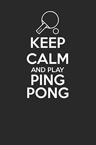 Keep Calm and Play Ping Pong 120 Page Notebook Lined Journal for Table Tennis Lovers