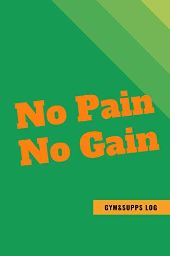 No Pain No Gain. Gym&Supps Log: Gym Log Book Small, Cardio Log Book, Fitness Log Book Women, Undated Workout Journal, Happy Planner Wellness Journal, ... (Daily Fitness and Gym Log 1, Band 32)
