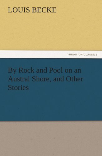 By Rock and Pool on an Austral Shore, and Other Stories (TREDITION CLASSICS)
