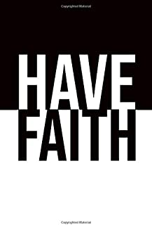 Have Faith Journal: Black and white 120 pages (6x9in)