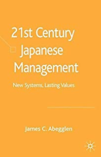 21st Century Japanese Management: New Systems, Lasting Values by James C. Abegglen(2006-03-13)