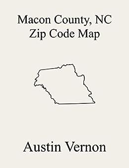 Macon County North Carolina Zip Code Map Includes Cartoogechaye Smithbridge Burningtown Flats Franklin Nantahala Cowee Highlands Ellijay Sugarfork And Millshoal Ebook Vernon Austin Amazon In Kindle Store