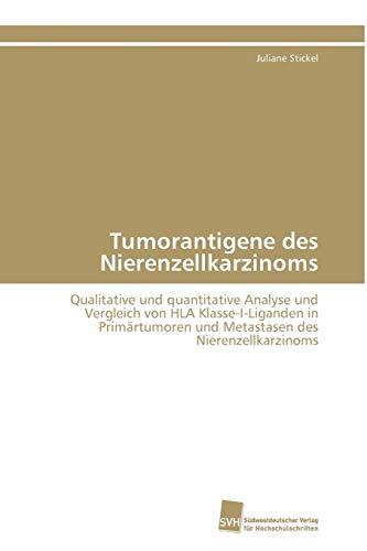 Tumorantigene des Nierenzellkarzinoms: Qualitative und quantitative Analyse und Vergleich von HLA Klasse-I-Liganden in Primärtumoren und Metastasen des Nierenzellkarzinoms