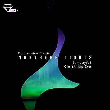 Northern Lights - Electronica Music For Joyful Christmas Eve