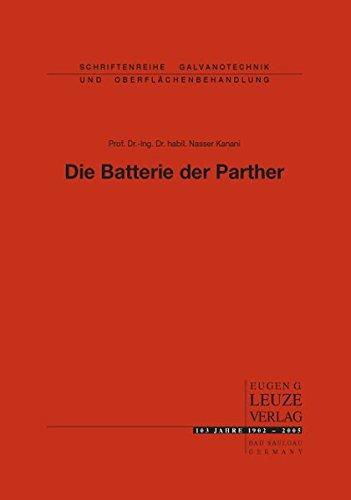 Die Batterie der Parther: Gab es elektrischen Strom schon vor 2000 Jahren? (Schriftenreihe Galvanotechnik)