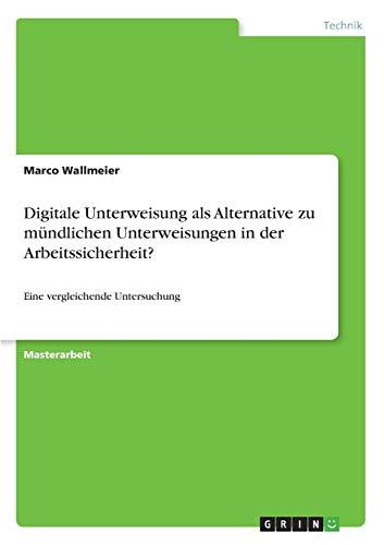 Digitale Unterweisung als Alternative zu mündlichen Unterweisungen in der Arbeitssicherheit?: Eine vergleichende Untersuchung