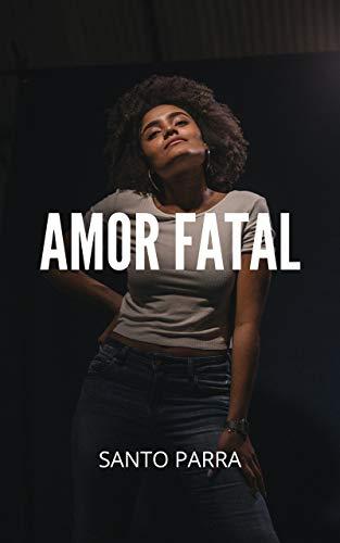 Amor fatal de Santo Parra
