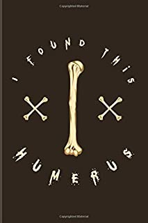 I Found This Humerus: Anatomy & Physiology 2020 Planner | Weekly & Monthly Pocket Calendar | 6x9 Softcover Organizer | For Surgeon & Practitioner Fans