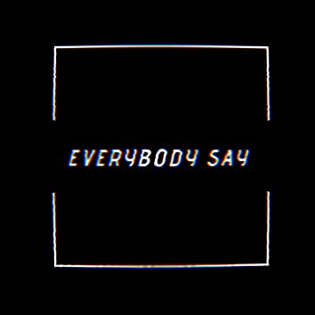 Everybody Say